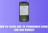 How to Teach Siri to Pronounce Names and New Words